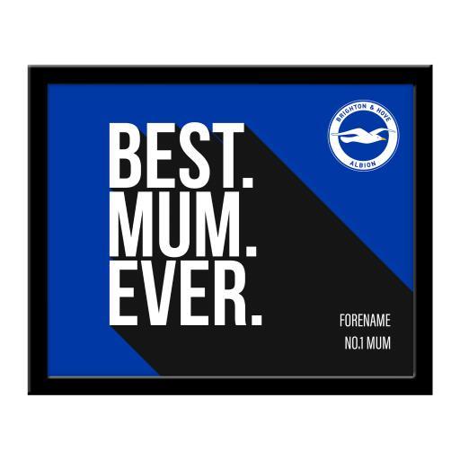 Brighton & Hove Albion FC Best Mum Ever 10 x 8 Photo Framed