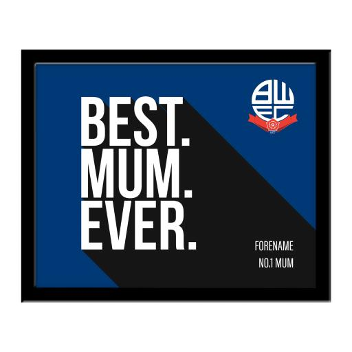Bolton Wanderers Best Mum Ever 10 x 8 Photo Framed