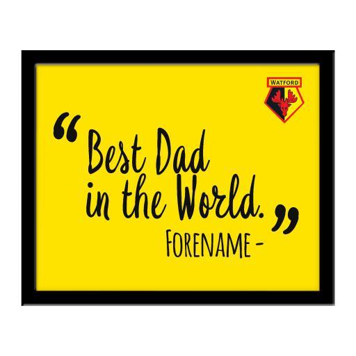 Watford FC Best Dad In The World 10 x 8 Photo Framed