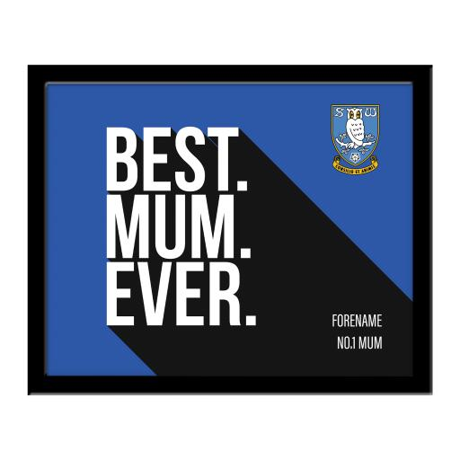 Sheffield Wednesday Best Mum Ever 10 x 8 Photo Framed