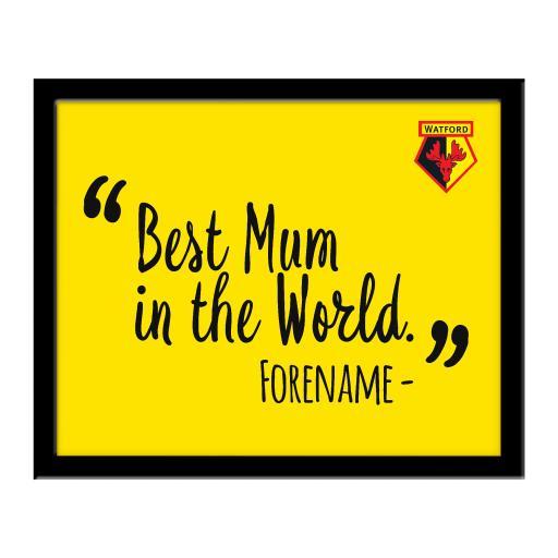 Watford FC Best Mum In The World 10 x 8 Photo Framed