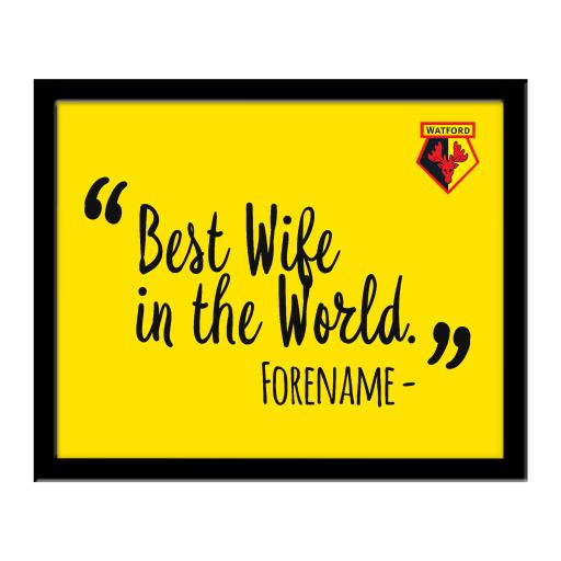 Watford FC Best Wife In The World 10 x 8 Photo Framed