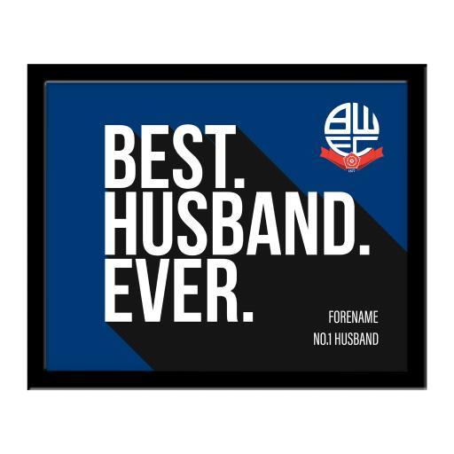 Bolton Wanderers Best Husband Ever 10 x 8 Photo Framed
