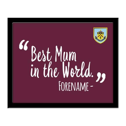 Burnley FC Best Mum In The World 10 x 8 Photo Framed